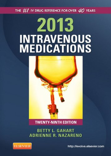 2013 Intravenous Medications: A Handbook for Nurses and Health Professionals (Intravenous Medications: A Handbook for Nurses & Allied Health Professionals)