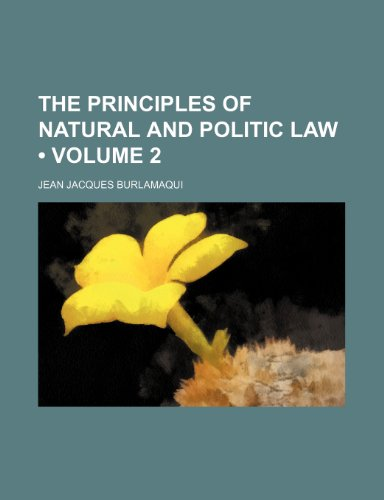 The Principles of Natural and Politic Law (Volume 2)