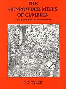 The Gunpowder Mills of Cumbria: a History of Cumbria's Gunpowder Industry by Ian Tyler
