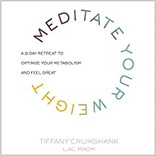Meditate Your Weight: A 21-Day Retreat to Optimize Your Metabolism and Feel Great | Livre audio Auteur(s) : Tiffany Cruikshank, LAc, MAOM Narrateur(s) : Tiffany Cruikshank, LAc, MAOM