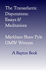 The Transatlantic Disputations: Essays and Meditations