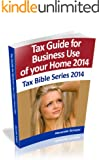 Tax Guide for Business Use of Home 2014 (Tax Bible Series 2014)