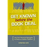 Get Known Before The Book Deal: Use Your Personal Strengths To Grow An Author Platform ~ Christina Katz