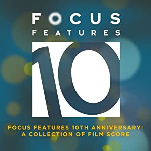 Focus Features 10th Anniversary: A Collection of Film Score