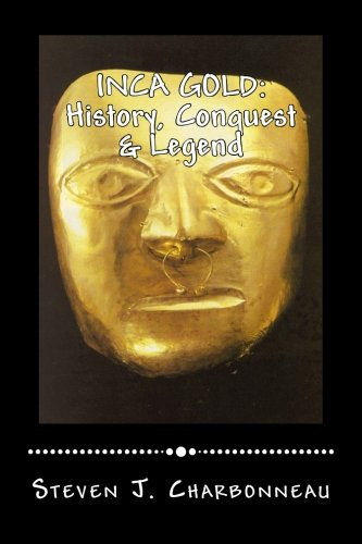 Inca Gold: History, Conquest & Legend