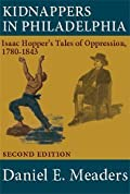 Kidnappers in Philadelphia: Isaac Hopper's Tales of Oppression, 1780-1843 (Second Edition)