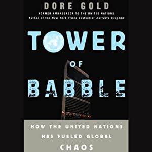 Tower of Babble: How the United Nations Has Fueled Global Chaos | [Dore Gold]