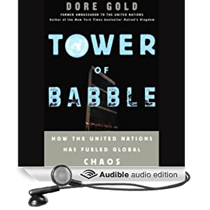 Tower of Babble: How the United Nations Has Fueled Global Chaos (Unabridged)