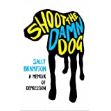 Shoot the Damn Dog: A Memoir of Depressionby Sally Brampton