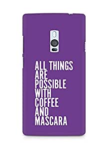 AMEZ all things are possible with coffee and mascara Back Cover For OnePlus Two