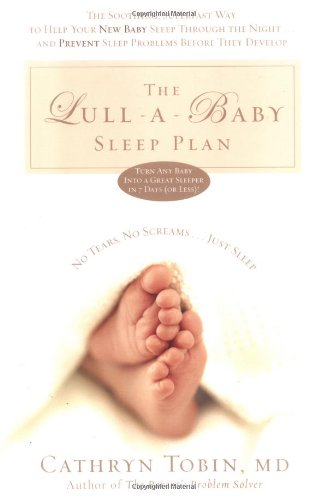 The Lull-A-Baby Sleep Plan: The Soothing, Superfast Way To Help Your New Baby Sleep Through The Night...And Prevent Sleep Problems Before They Develop