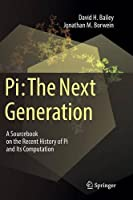 Pi: The Next Generation: A Sourcebook on the Recent History of Pi and Its Computation Front Cover