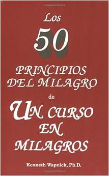 Los 50 Principios Del Milagro De Un Curso En Milagros.