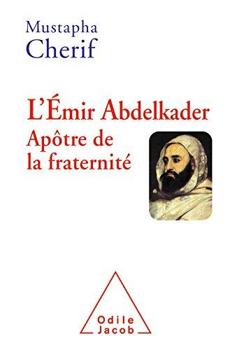 L' Émir Abdelkader. Apôtre de la fraternité