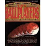 The Ballplayers: Baseball's Ultimate Biographical Reference