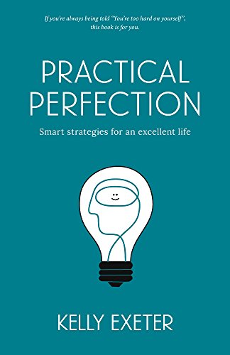 Practical Perfection: Smart Strategies For An Excellent Life by Kelly Exeter ebook deal