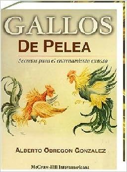 Gallos De Pelea, Secretos Para El Entrenamiento Exitoso: Dr. Alberto