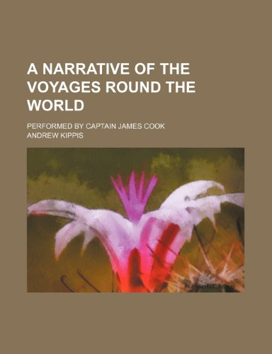 A narrative of the voyages round the world; performed by Captain James Cook