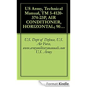 US Army, Technical Manual, TM 5-4120-374-23P, AIR CONDITIONER, HORIZONTAL; 900 BTU/HR, MODEL FM 9000, (NSN 4120-01-125-3947), military manuals (English Edition)