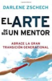 img - for El Arte de Ser un Mentor: Como abrazar la gran transicion generacional (Spanish Edition) book / textbook / text book
