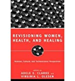 img - for [(Revisioning Women, Health and Healing: Feminist, Cultural and Technoscience Perspectives)] [Author: Adele E. Clarke] published on (January, 1999) book / textbook / text book