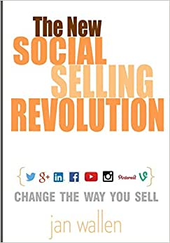 The New Social Selling Revolution: A Game-Changer: Change The Way You Sell