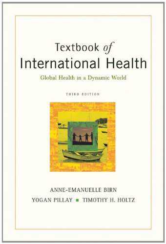 Anne-Emanuelle Birn;Yogan Pillay;Timothy H. Holtz - Textbook of International Health: Global Health in a Dynamic World