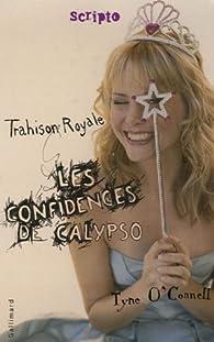 Les confidences de Calypso, Tome 2 : Trahison royale par Tyne O'Connell