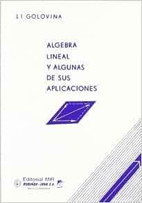 Algebra lineal y algunas de sus aplicaciones / Linear Algebra and some