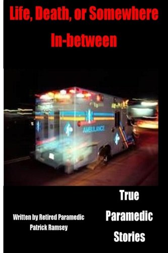 Life Death or Somewhere In-between: True Paramedic Stories PDF