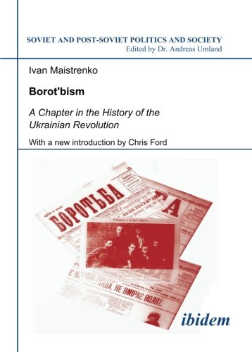 Borotbism: A Chapter in the History of the Ukrainian Revolution. With a new introduction by Chris Ford (Soviet and Post-Soviet Politics and Society 61) (Volume 61)