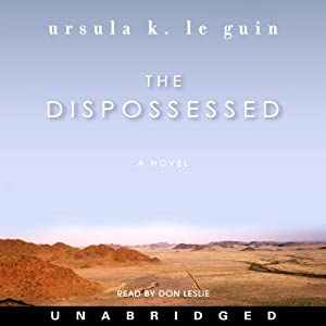 The Dispossessed: A Novel (       UNABRIDGED) by Ursula K. Le Guin Narrated by Don Leslie