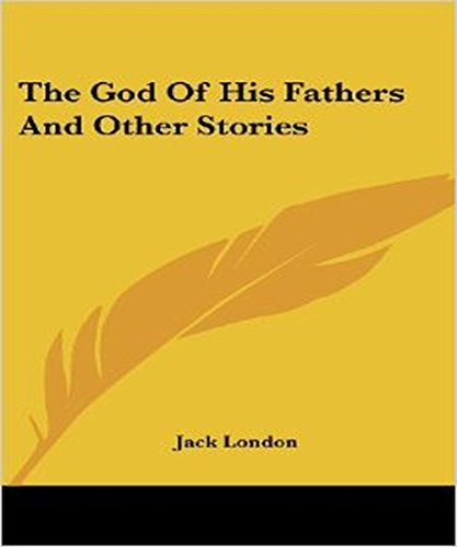 Jack London - The God of his Fathers & Other Stories: (illustrated)