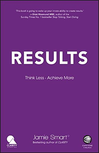 Results: Think Less. Achieve More