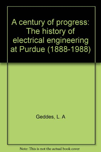 A Century Of Progress: The History Of Electrical Engineering At Purdue (1888-1988)