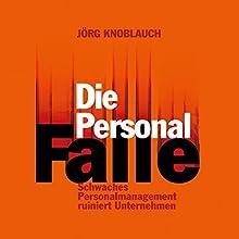 Die Personalfalle: Schwaches Personalmanagement ruiniert Unternehmen Hörbuch von Jörg Knoblauch Gesprochen von: Siegfried Lachmann