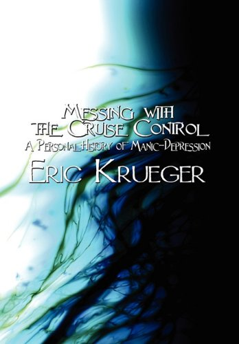 Messing with the Cruise Control: A Personal History of Manic-Depression