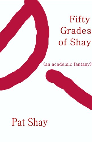 Fifty Grades of Shay: an Academic Fantasy