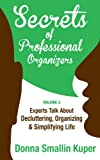 img - for Get Organized Secrets of Professional Organizers Volume 3: Leading Experts Talk About Decluttering, Organizing & Simplifying Life book / textbook / text book