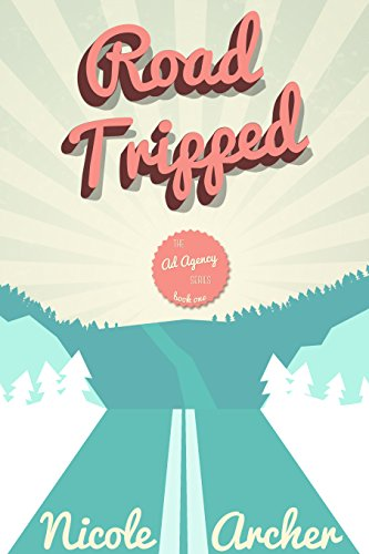 Road-Tripped: A Romantic Comedy Adventure (Ad Agency Series Book 1)