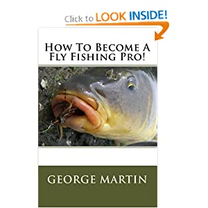 How To Become A Fly Fishing Pro! George Martin