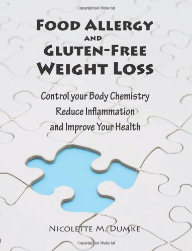 Food Allergy and Gluten-Free Weight Loss: Control Your Body Chemistry, Reduce Inflammation and Improve Your Health