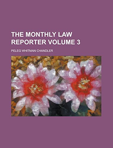 The Monthly Law Reporter Volume 3