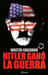 Hitler Gano La Guerra (Spanish Edition) Walter Graziano
