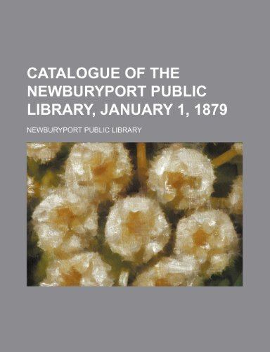 Catalogue of the Newburyport Public Library, January 1, 1879