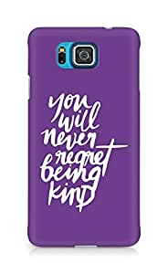AMEZ you will never regret being kind Back Cover For Samsung Galaxy Alpha