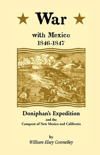War with Mexico, 1846-1847: Doniphan's Expedition and the Conquest of New Mexico & California