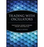 img - for [(Trading with Oscillators: Pinpointing Market Extremes - Theory and Practice )] [Author: Mark Etzkorn] [Jan-1998] book / textbook / text book