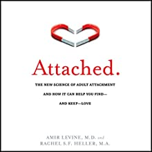 Attached: The New Science of Adult Attachment and How It Can Help You Find - And Keep - Love Audiobook by Amir Levine, Rachel S. F. Heller Narrated by Walter Dixon