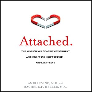 Attached: The New Science of Adult Attachment and How It Can Help You Find - And Keep - Love | [Amir Levine, Rachel S. F. Heller]